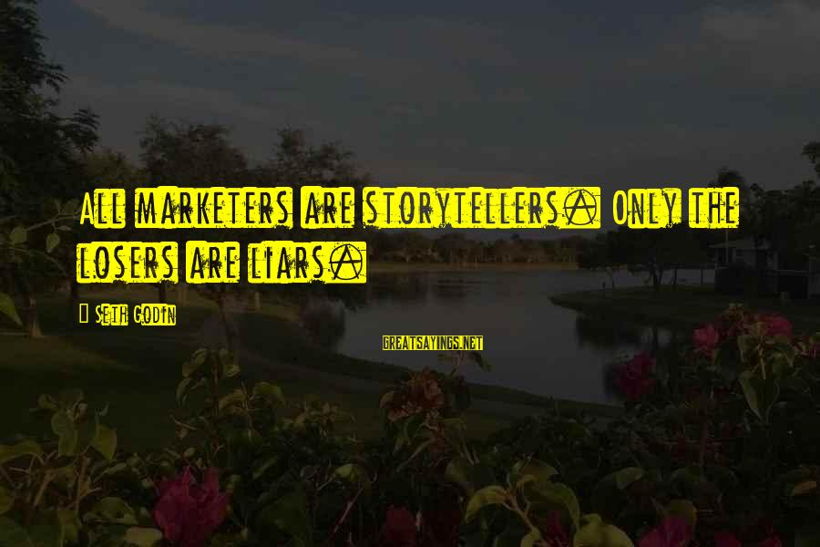 Spirit Of Thanksgiving Sayings By Seth Godin: All marketers are storytellers. Only the losers are liars.