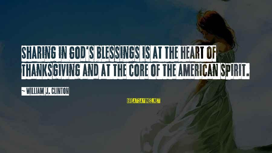 Spirit Of Thanksgiving Sayings By William J. Clinton: Sharing in God's blessings is at the heart of Thanksgiving and at the core of