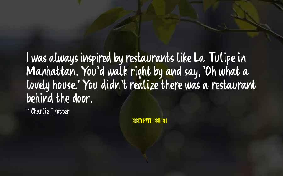 Spiritual Dna Sayings By Charlie Trotter: I was always inspired by restaurants like La Tulipe in Manhattan. You'd walk right by