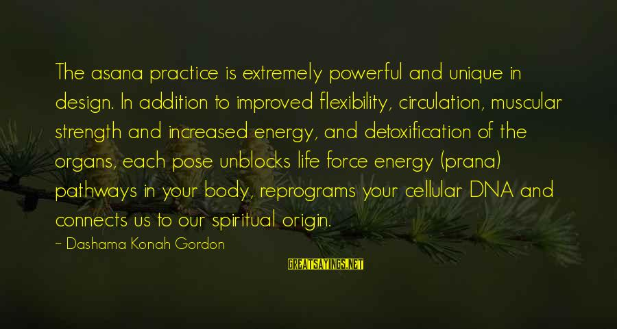 Spiritual Dna Sayings By Dashama Konah Gordon: The asana practice is extremely powerful and unique in design. In addition to improved flexibility,