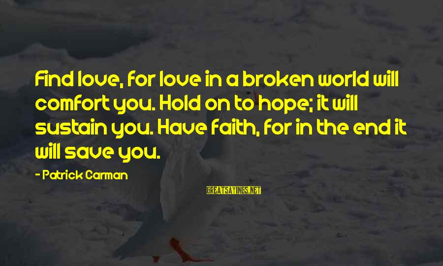 Spiritual Dna Sayings By Patrick Carman: Find love, for love in a broken world will comfort you. Hold on to hope;