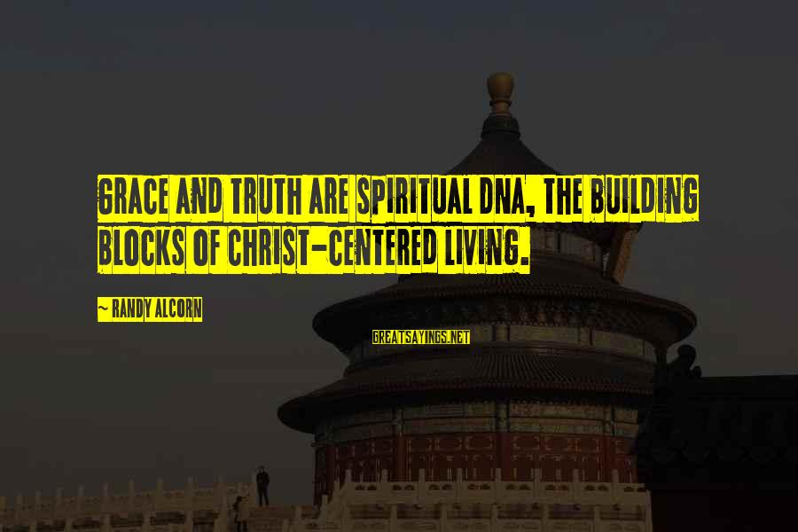 Spiritual Dna Sayings By Randy Alcorn: Grace and truth are spiritual DNA, the building blocks of Christ-centered living.