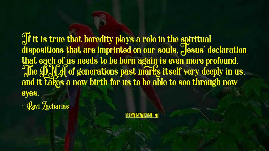 Spiritual Dna Sayings By Ravi Zacharias: If it is true that heredity plays a role in the spiritual dispositions that are