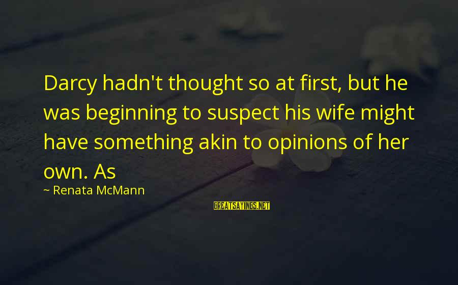 Spiritual Dna Sayings By Renata McMann: Darcy hadn't thought so at first, but he was beginning to suspect his wife might