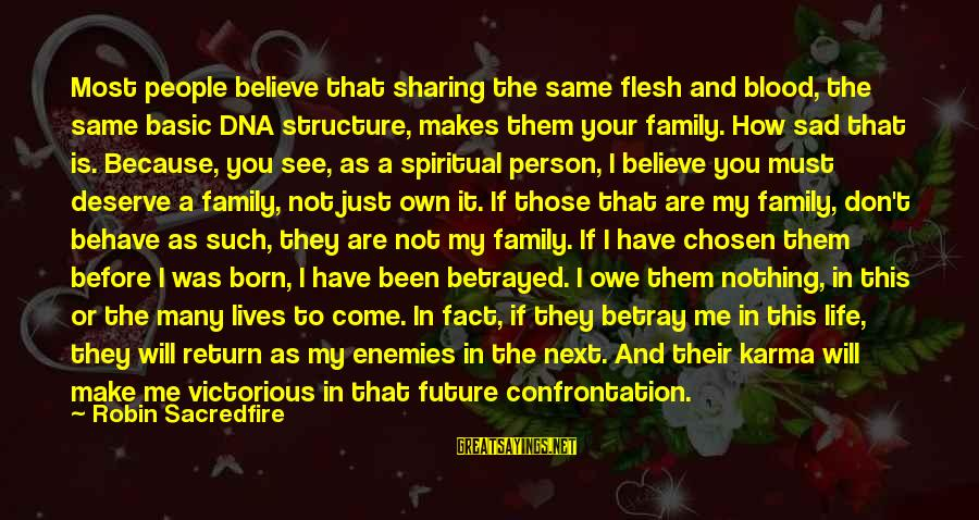 Spiritual Dna Sayings By Robin Sacredfire: Most people believe that sharing the same flesh and blood, the same basic DNA structure,