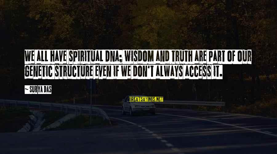 Spiritual Dna Sayings By Surya Das: We all have spiritual DNA; wisdom and truth are part of our genetic structure even