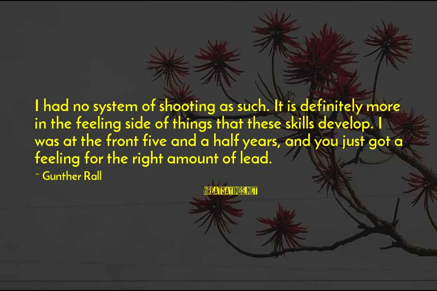 Spiritual Rules Of Engagement Sayings By Gunther Rall: I had no system of shooting as such. It is definitely more in the feeling