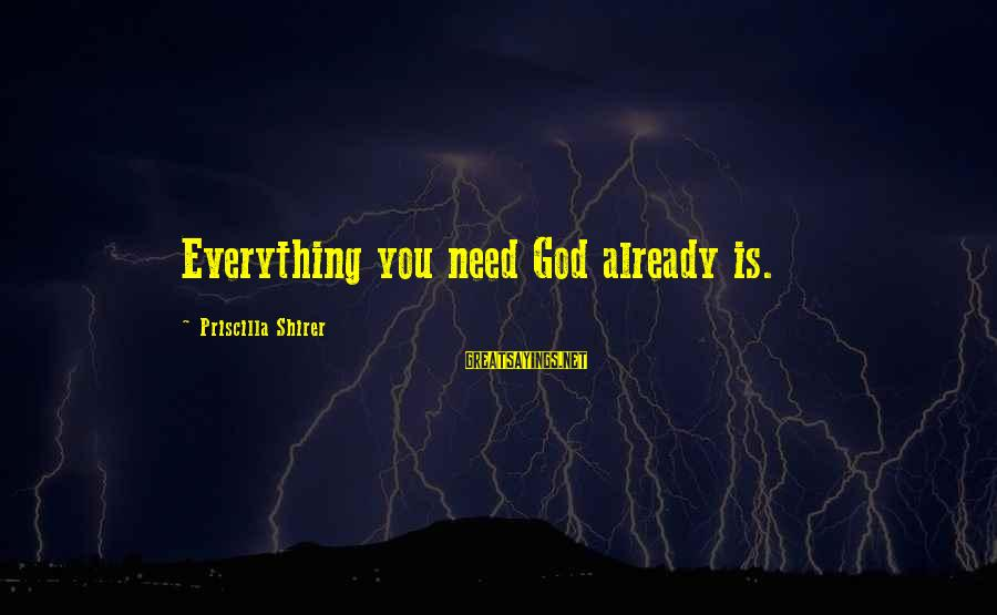 Splendent Sayings By Priscilla Shirer: Everything you need God already is.