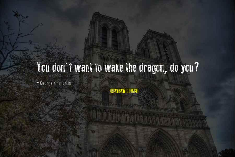 Spoil Relationship Sayings By George R R Martin: You don't want to wake the dragon, do you?