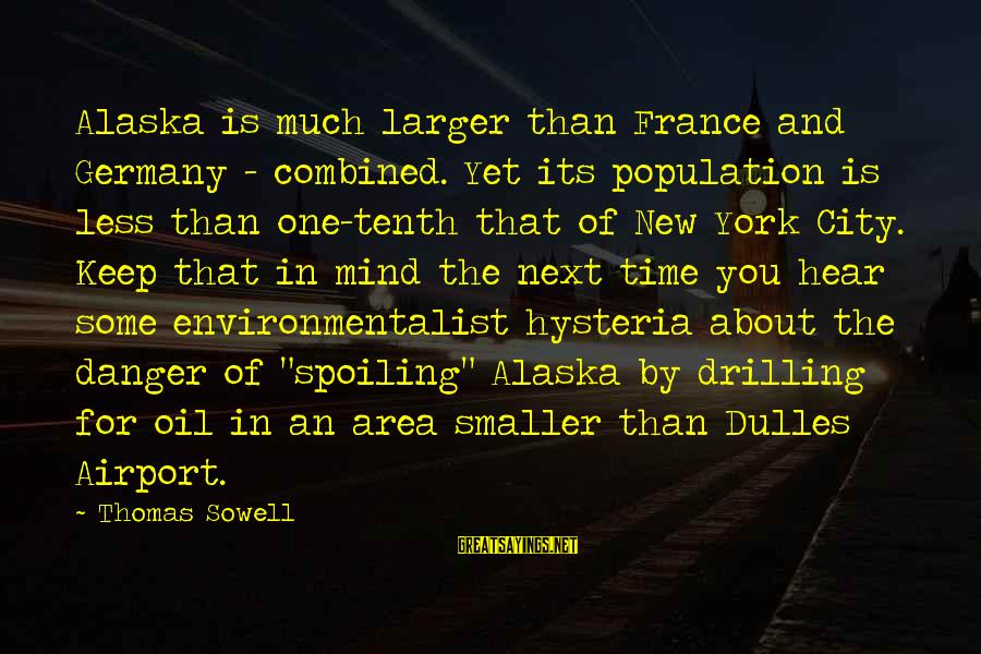 Spoiling You Sayings By Thomas Sowell: Alaska is much larger than France and Germany - combined. Yet its population is less