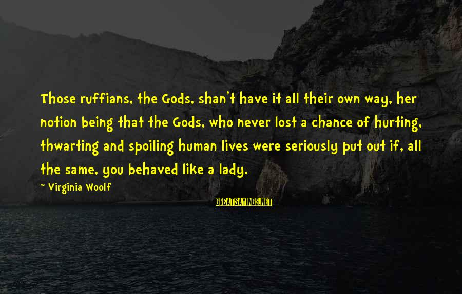 Spoiling You Sayings By Virginia Woolf: Those ruffians, the Gods, shan't have it all their own way, her notion being that