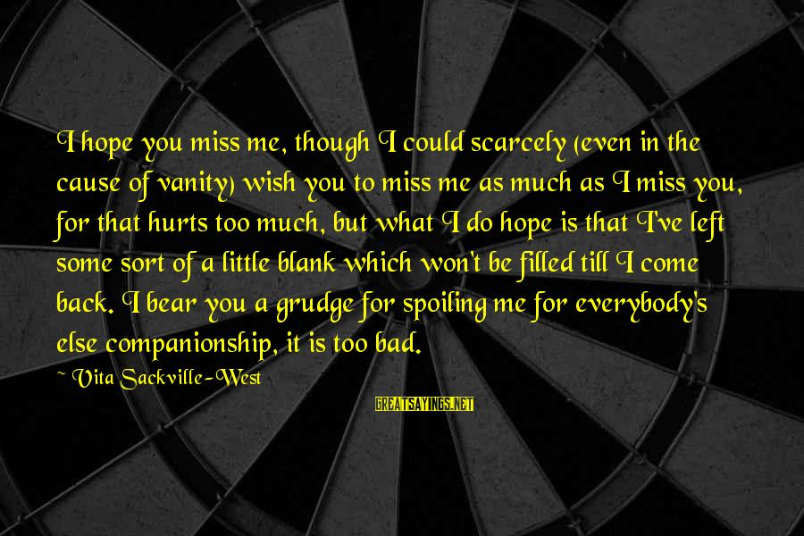 Spoiling You Sayings By Vita Sackville-West: I hope you miss me, though I could scarcely (even in the cause of vanity)