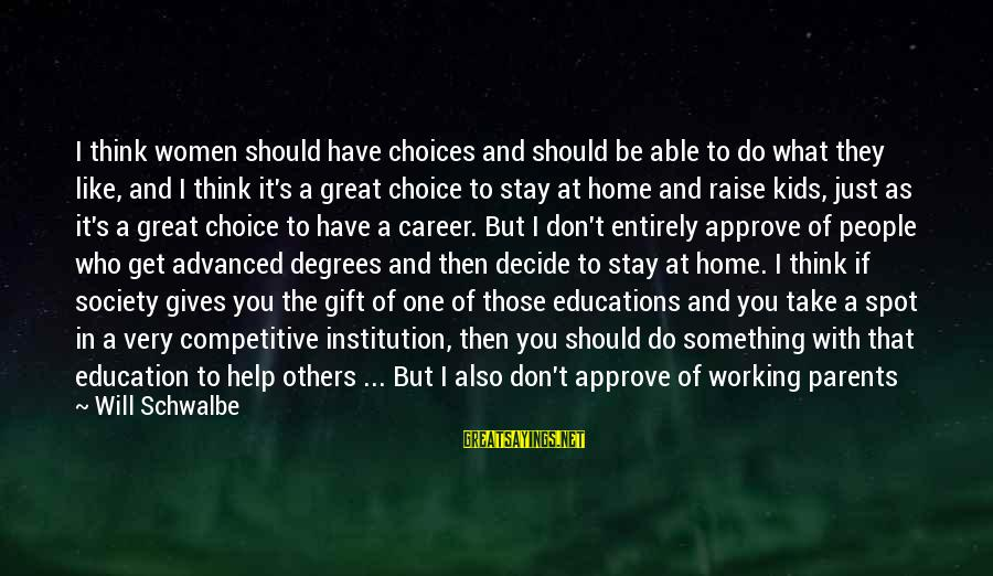 Spoiling You Sayings By Will Schwalbe: I think women should have choices and should be able to do what they like,