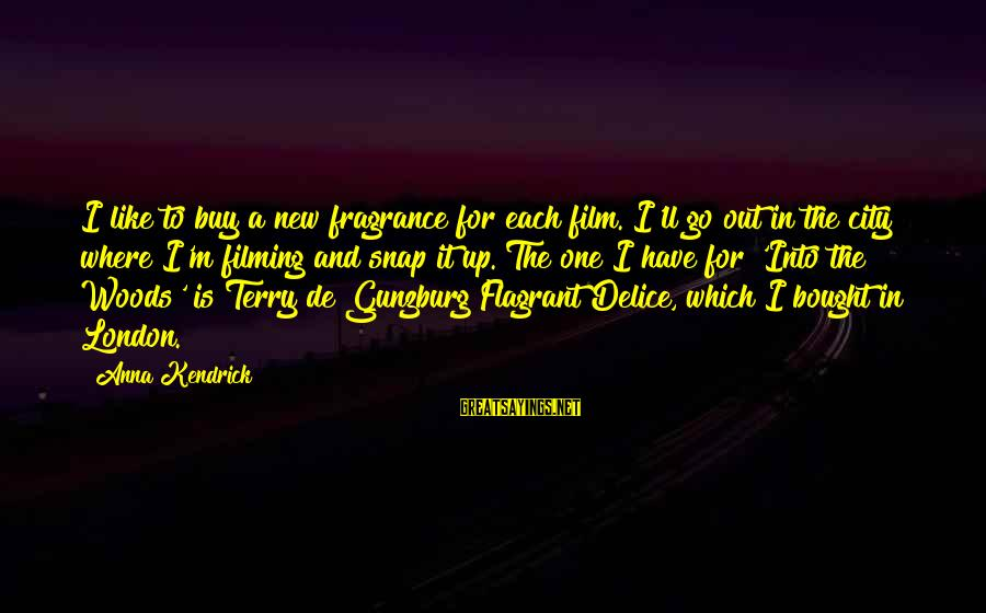 Spokane Sayings By Anna Kendrick: I like to buy a new fragrance for each film. I'll go out in the