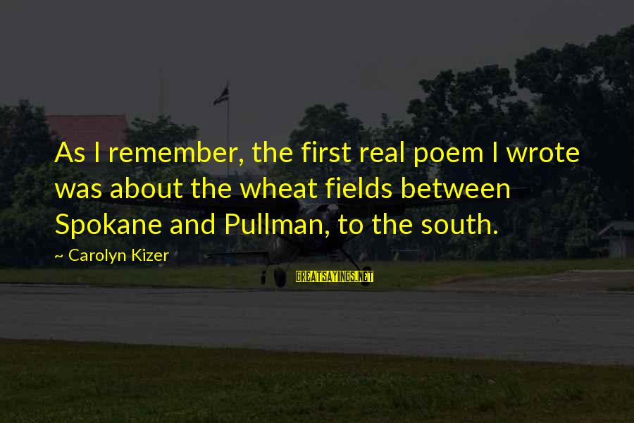 Spokane Sayings By Carolyn Kizer: As I remember, the first real poem I wrote was about the wheat fields between