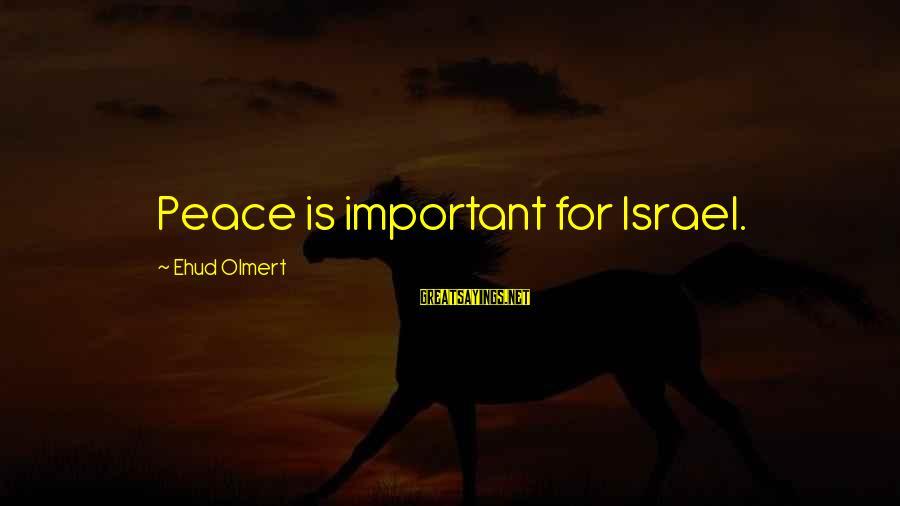 Spokane Sayings By Ehud Olmert: Peace is important for Israel.
