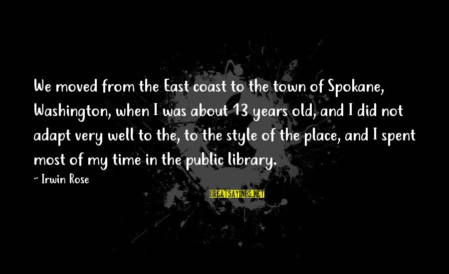Spokane Sayings By Irwin Rose: We moved from the East coast to the town of Spokane, Washington, when I was