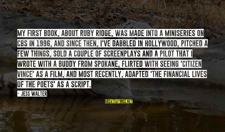 Spokane Sayings By Jess Walter: My first book, about Ruby Ridge, was made into a miniseries on CBS in 1996,