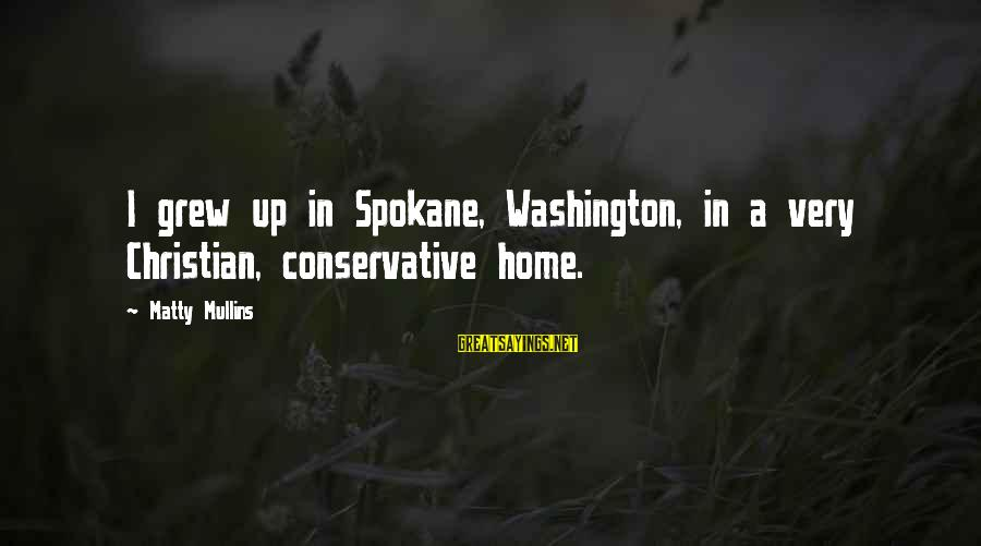 Spokane Sayings By Matty Mullins: I grew up in Spokane, Washington, in a very Christian, conservative home.