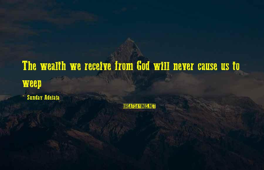 Spokane Sayings By Sunday Adelaja: The wealth we receive from God will never cause us to weep