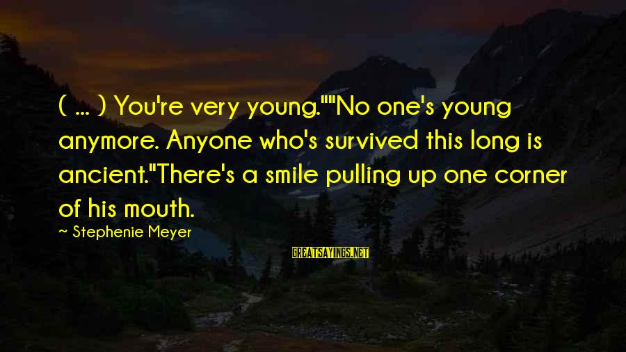 "Spongebob Underwater Sayings By Stephenie Meyer: ( ... ) You're very young.""""No one's young anymore. Anyone who's survived this long is"