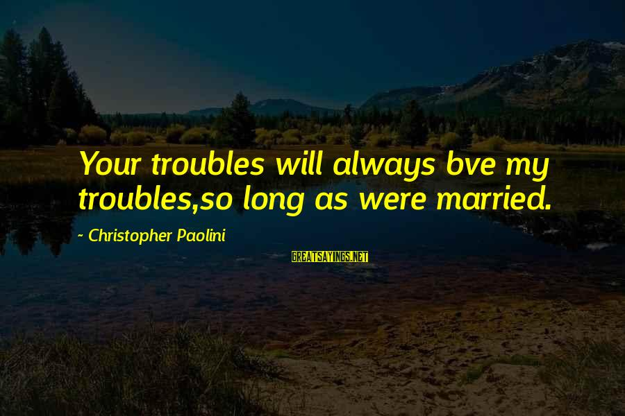 Spooky Halloween Sign Sayings By Christopher Paolini: Your troubles will always bve my troubles,so long as were married.