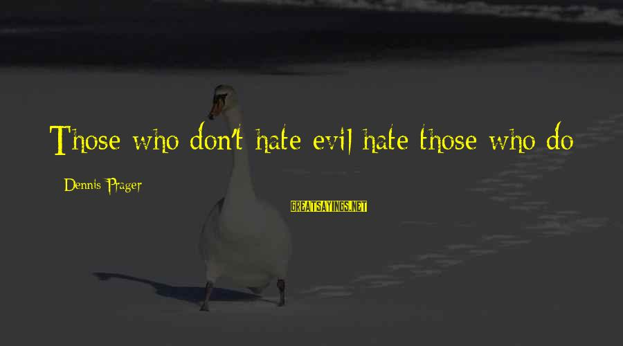 Spooky Halloween Sign Sayings By Dennis Prager: Those who don't hate evil hate those who do