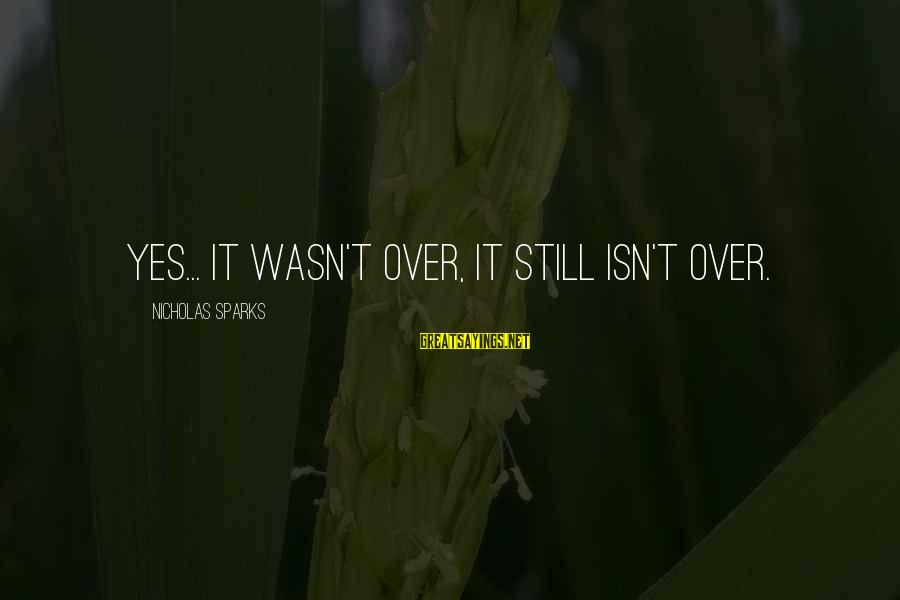 Spooky Halloween Sign Sayings By Nicholas Sparks: Yes... it wasn't over, it still isn't over.