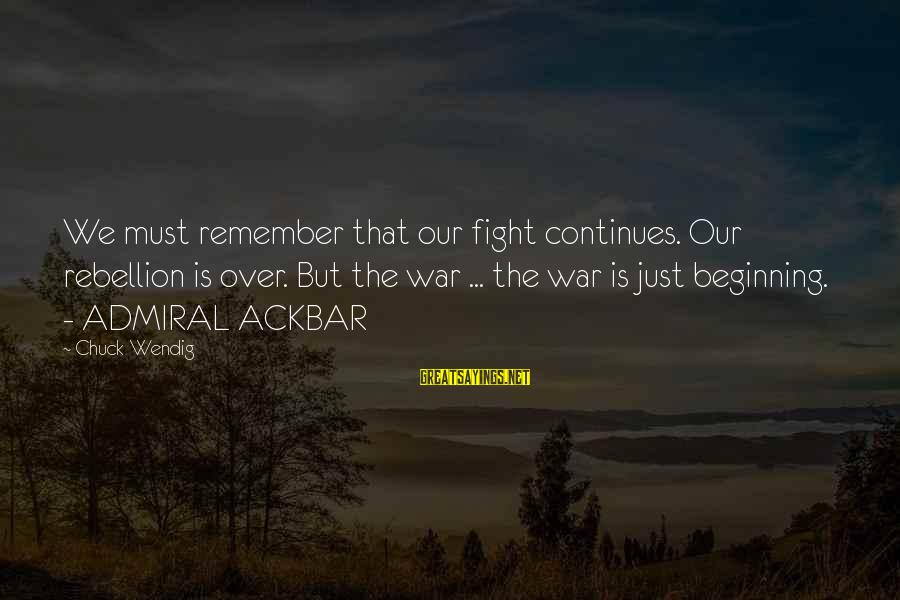 Spooling Sayings By Chuck Wendig: We must remember that our fight continues. Our rebellion is over. But the war ...