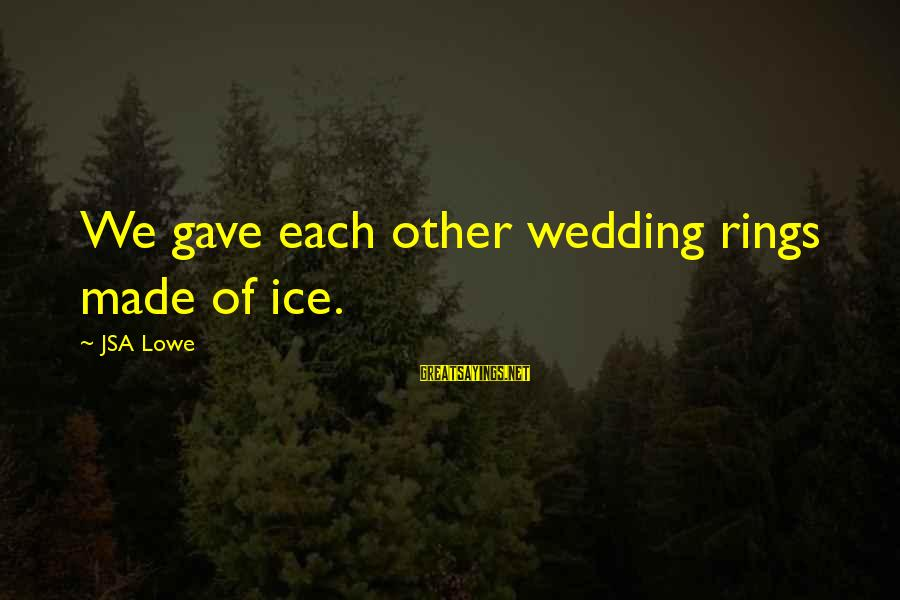 Spooling Sayings By JSA Lowe: We gave each other wedding rings made of ice.
