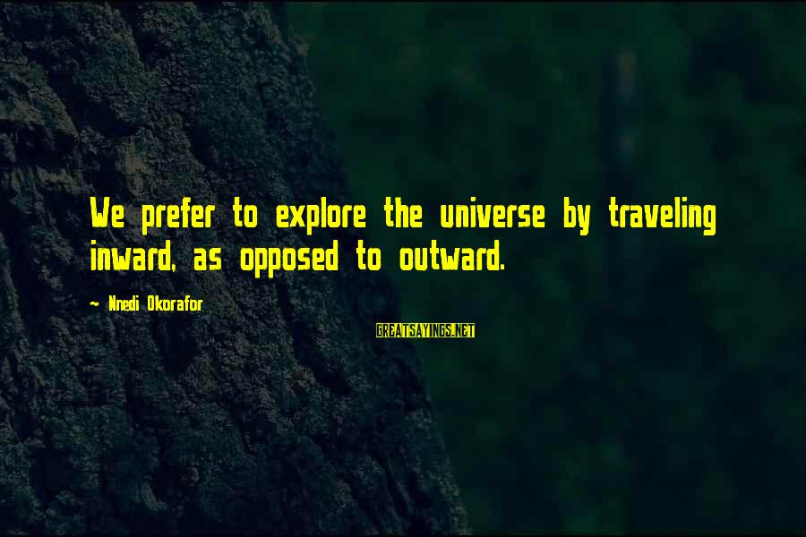 Spooling Sayings By Nnedi Okorafor: We prefer to explore the universe by traveling inward, as opposed to outward.