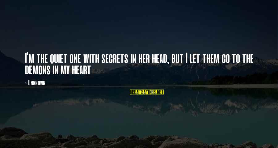 Spooling Sayings By Unknown: I'm the quiet one with secrets in her head, but I let them go to