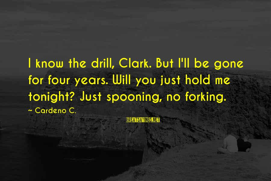Spooning And Forking Sayings By Cardeno C.: I know the drill, Clark. But I'll be gone for four years. Will you just