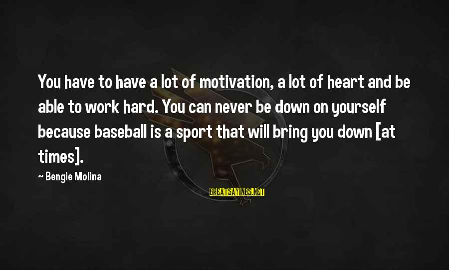 Sports And Heart Sayings By Bengie Molina: You have to have a lot of motivation, a lot of heart and be able