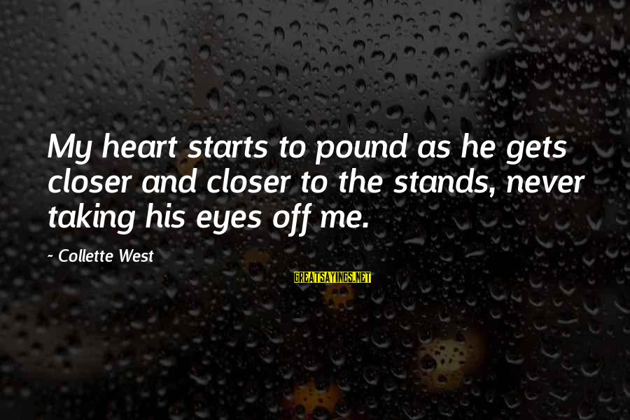 Sports And Heart Sayings By Collette West: My heart starts to pound as he gets closer and closer to the stands, never