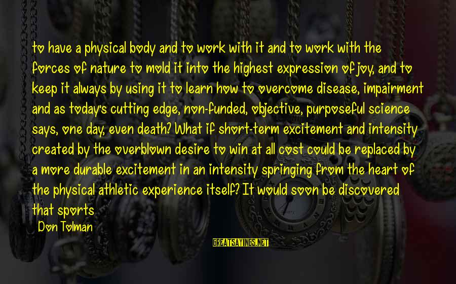 Sports And Heart Sayings By Don Tolman: to have a physical body and to work with it and to work with the