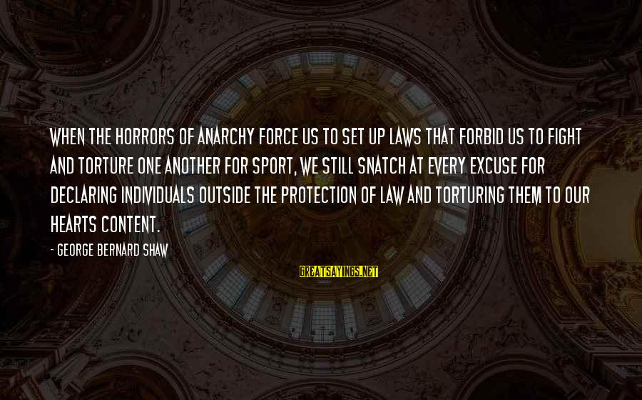 Sports And Heart Sayings By George Bernard Shaw: When the horrors of anarchy force us to set up laws that forbid us to
