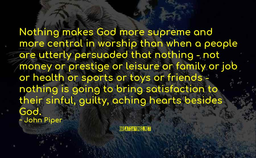 Sports And Heart Sayings By John Piper: Nothing makes God more supreme and more central in worship than when a people are