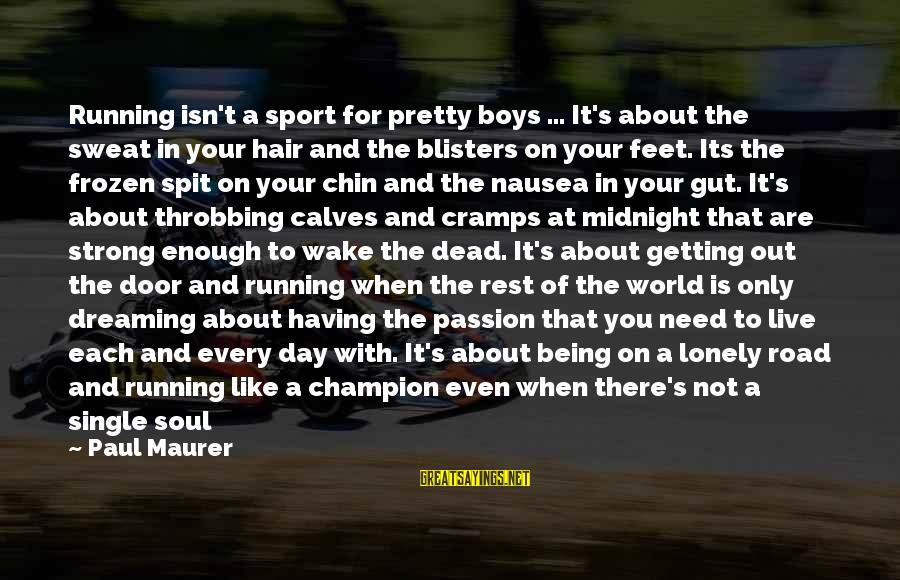 Sports And Heart Sayings By Paul Maurer: Running isn't a sport for pretty boys ... It's about the sweat in your hair