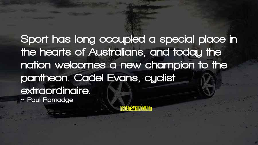 Sports And Heart Sayings By Paul Ramadge: Sport has long occupied a special place in the hearts of Australians, and today the