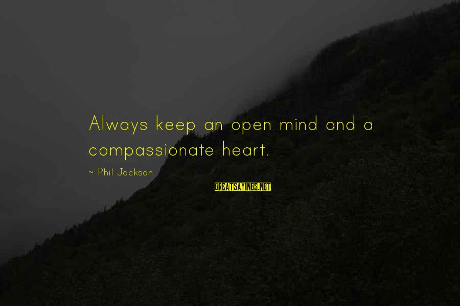 Sports And Heart Sayings By Phil Jackson: Always keep an open mind and a compassionate heart.