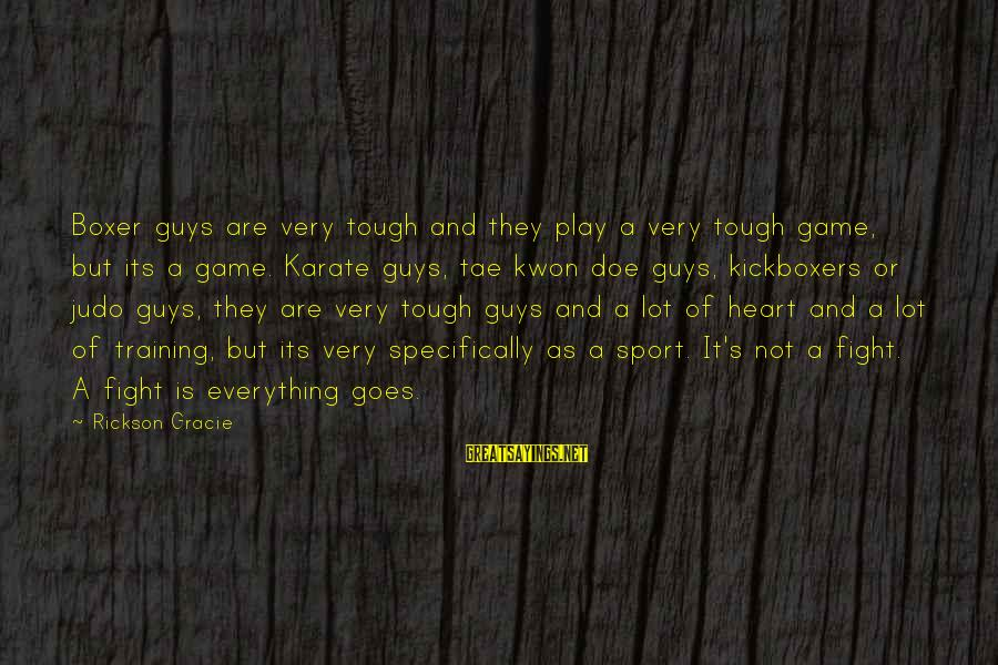 Sports And Heart Sayings By Rickson Gracie: Boxer guys are very tough and they play a very tough game, but its a