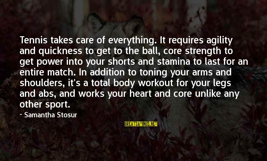 Sports And Heart Sayings By Samantha Stosur: Tennis takes care of everything. It requires agility and quickness to get to the ball,