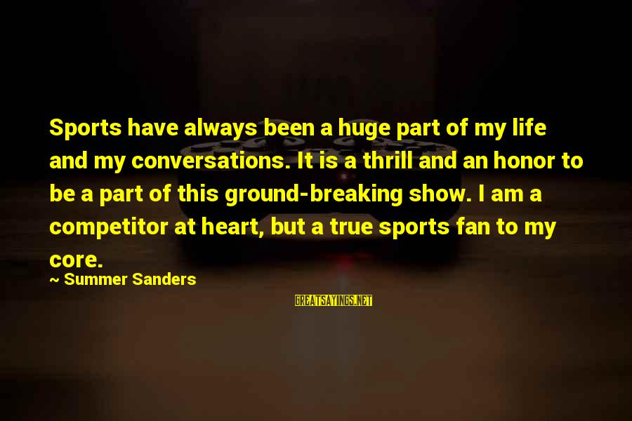 Sports And Heart Sayings By Summer Sanders: Sports have always been a huge part of my life and my conversations. It is