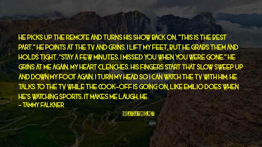 """Sports And Heart Sayings By Tammy Falkner: He picks up the remote and turns his show back on. """"This is the best"""
