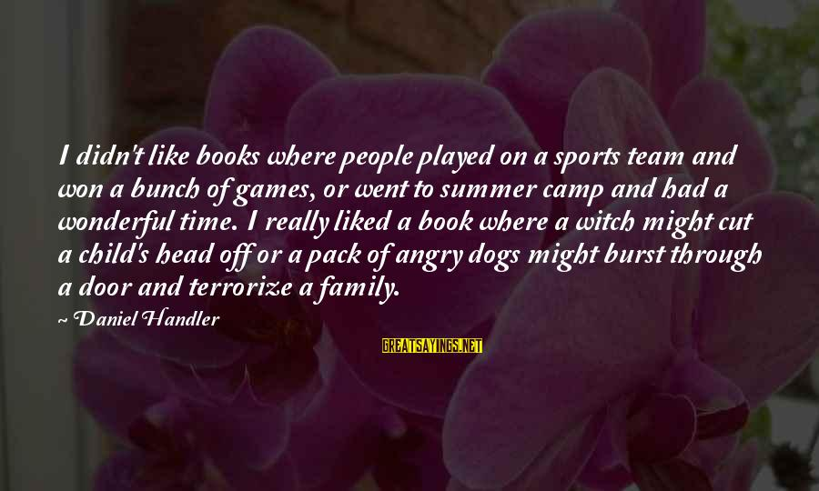 Sports Family Sayings By Daniel Handler: I didn't like books where people played on a sports team and won a bunch