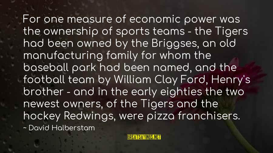 Sports Family Sayings By David Halberstam: For one measure of economic power was the ownership of sports teams - the Tigers