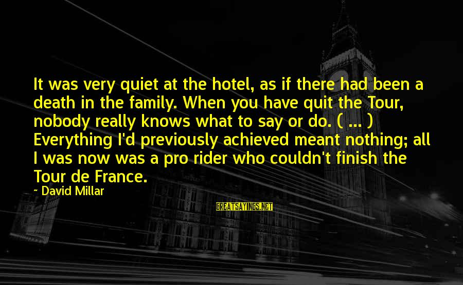 Sports Family Sayings By David Millar: It was very quiet at the hotel, as if there had been a death in