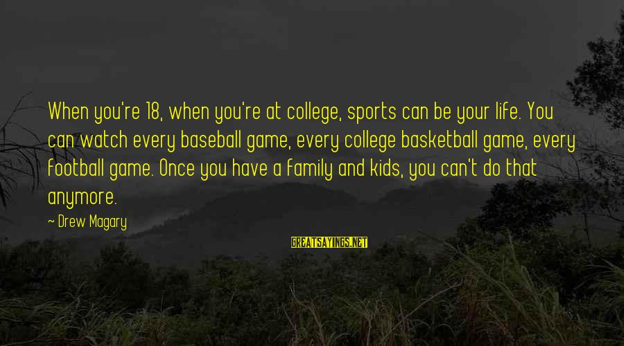 Sports Family Sayings By Drew Magary: When you're 18, when you're at college, sports can be your life. You can watch