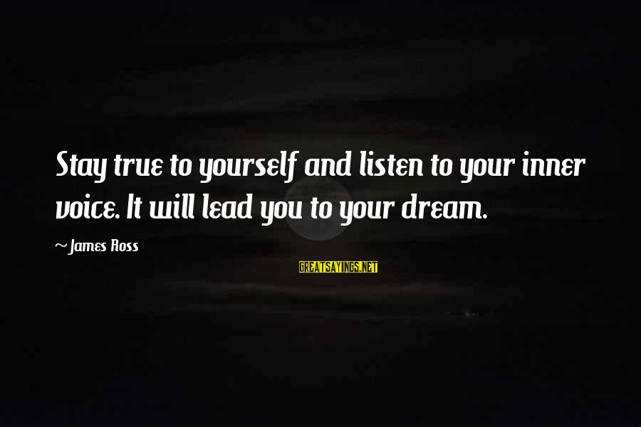 Sports Family Sayings By James Ross: Stay true to yourself and listen to your inner voice. It will lead you to